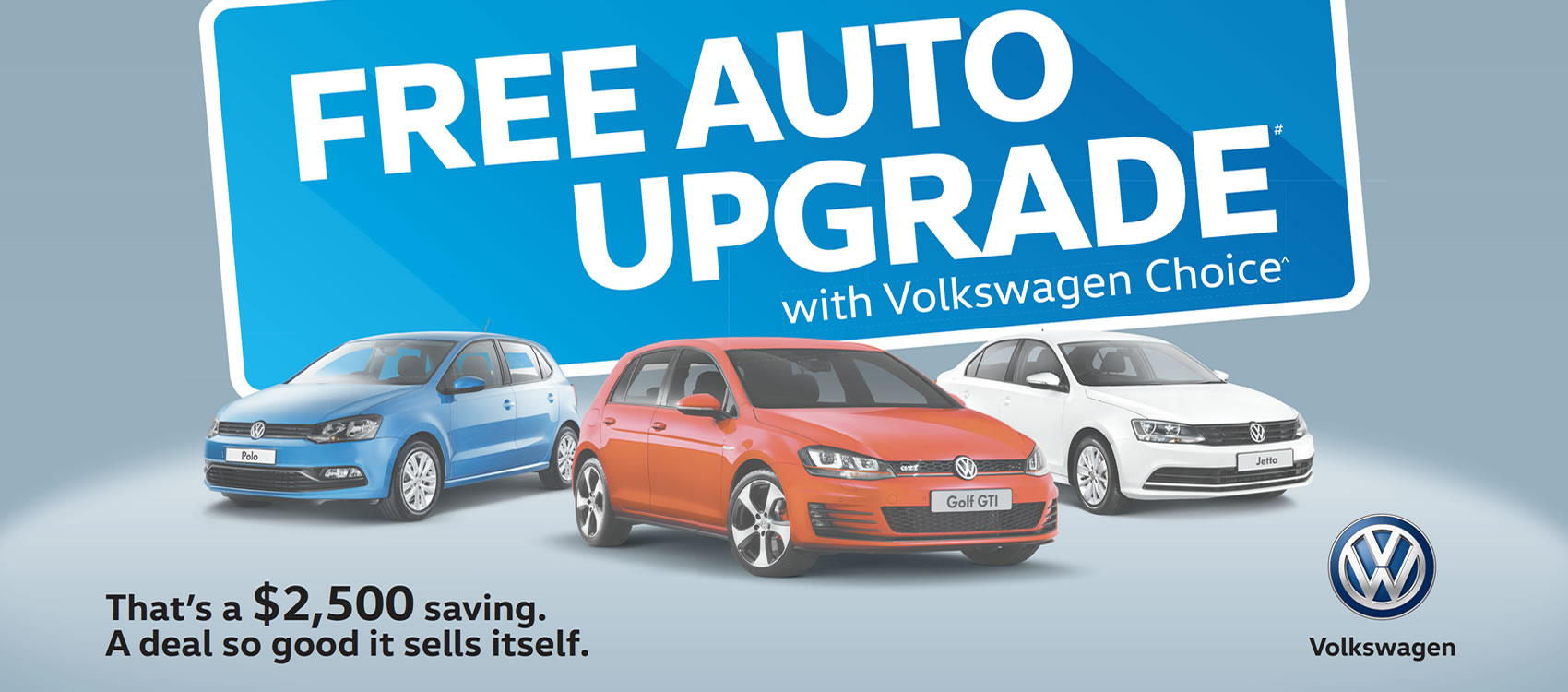 Free Auto Upgrade with Volkswagen Choice, that's a $2500 saving!