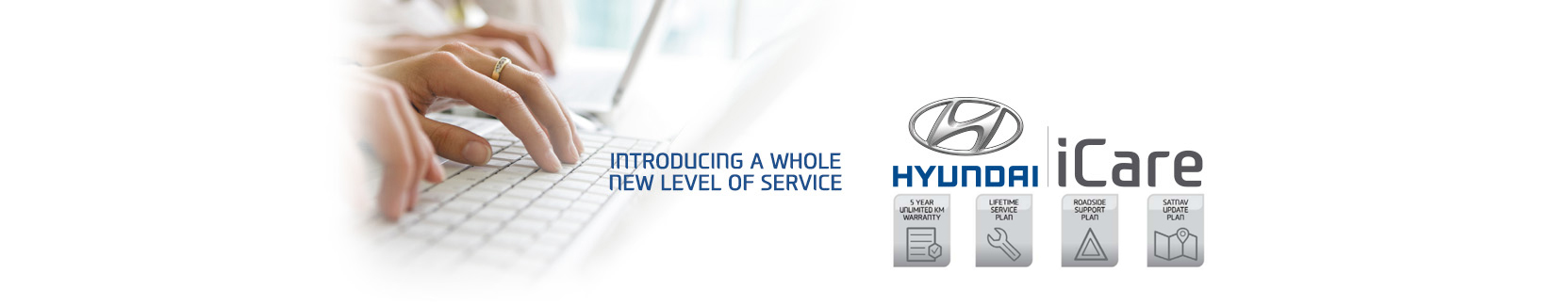 Hyundai iCare - 5 year unlimited km warranty, lifetime service plan, roadside support plan and satnav update plan.