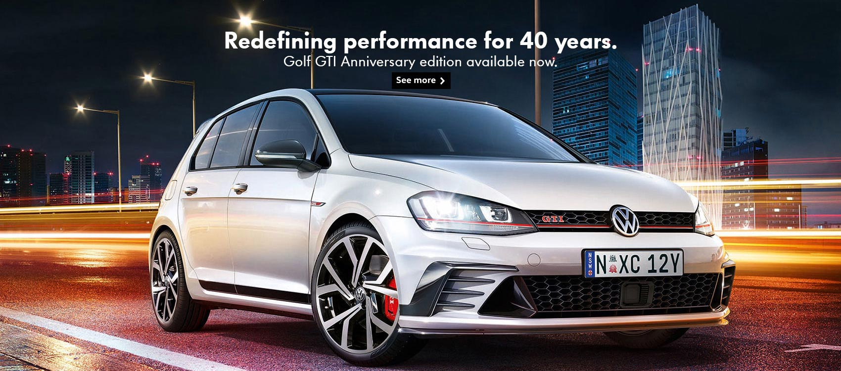 Redefining performance for 40 years, Golf GTi Anniversary Edition available now.