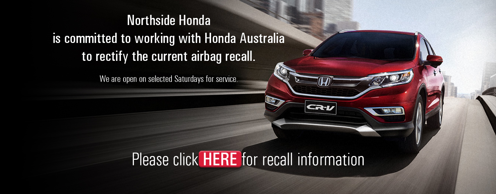 Northside Honda is committed to working with Honda Australia to rectify the current airbag recall.