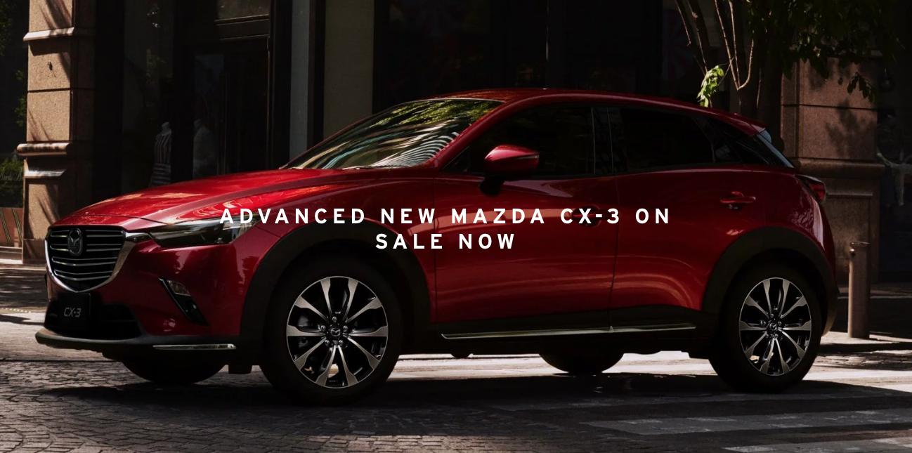 ADVANCED NEW MAZDA CX-3 ON SALE NOW