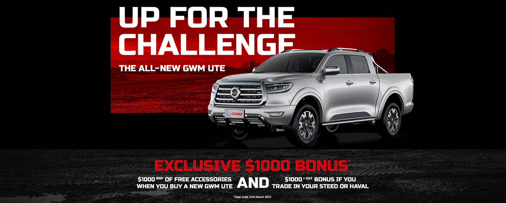UP FOR THE CHALLENGE - THE ALL NEW GWM UTE: Exclusive $1000 Bonus