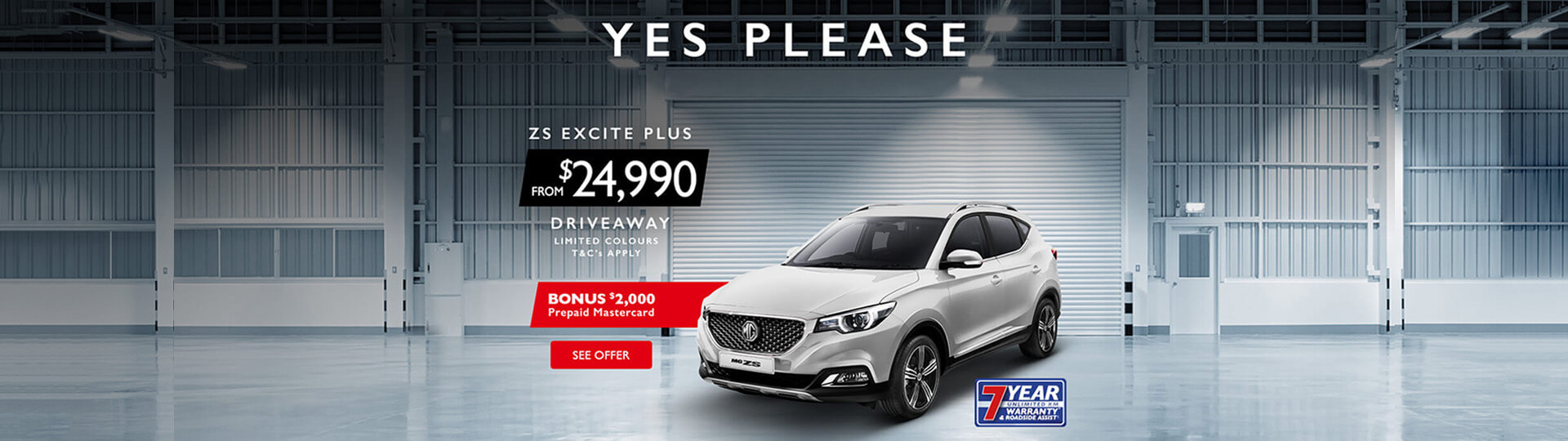 Yes please. ZS Excite Plus from $24,990 Driveaway. Bonus $2,000 Prepaid Mastercard. See Offer
