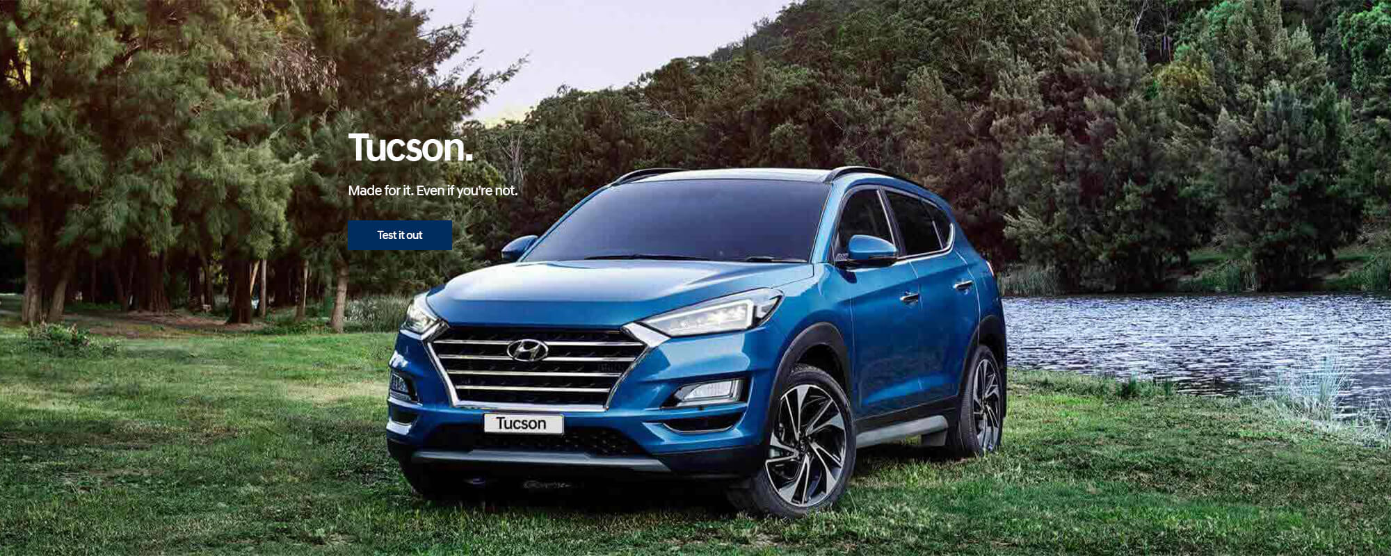 Hyundai Tucson. Made for it. Even if you're not. Book a test drive today.