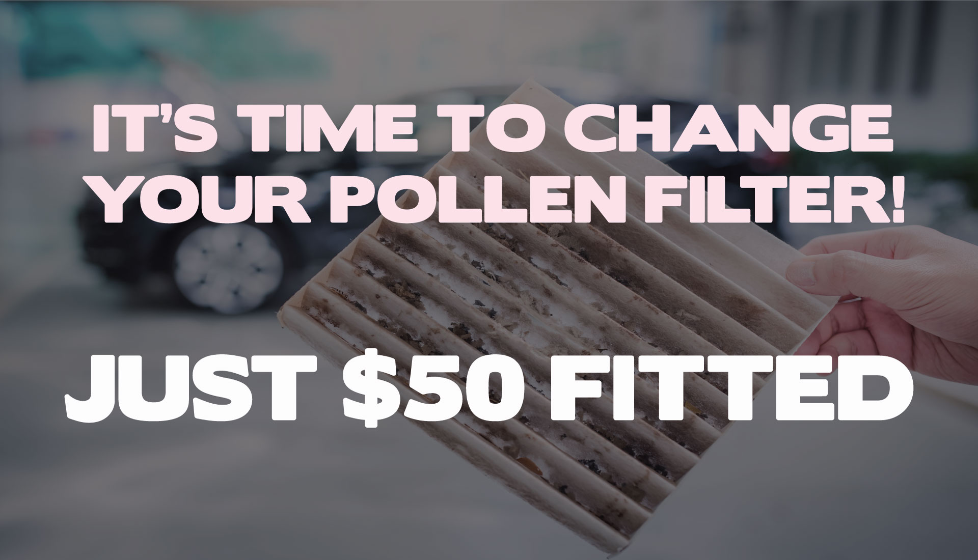 IS IT TIME TO CHANGE YOUR POLLEN FILTER
