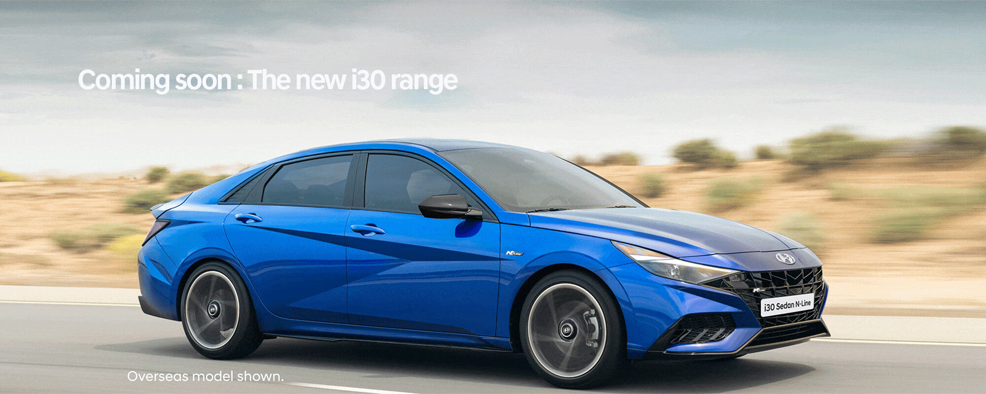 All-new Hyundai i30 Sedan coming soon. Register your interest to experience the new i30 range.