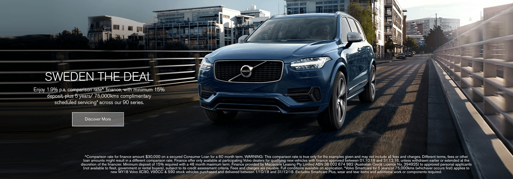 Visit your local Volvo dealer before October 30 to take advantage of 1.9%­ p.a. comparison rate^ finance with a 15% deposit across the entire Volvo 90 series, but do it before September 30. Offer on while stocks last.
