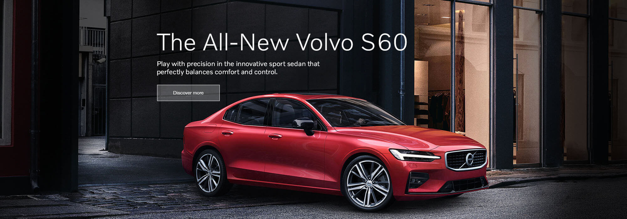 The All-New Volvo S60. Play with precision in the innovative sport sedan that perfectly balances comfort and control.