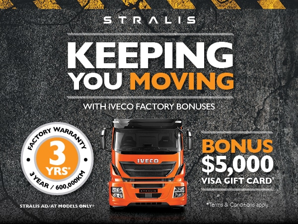 KEEPING YOU MOVING WITH STRALIS FACTORY BONUSES
