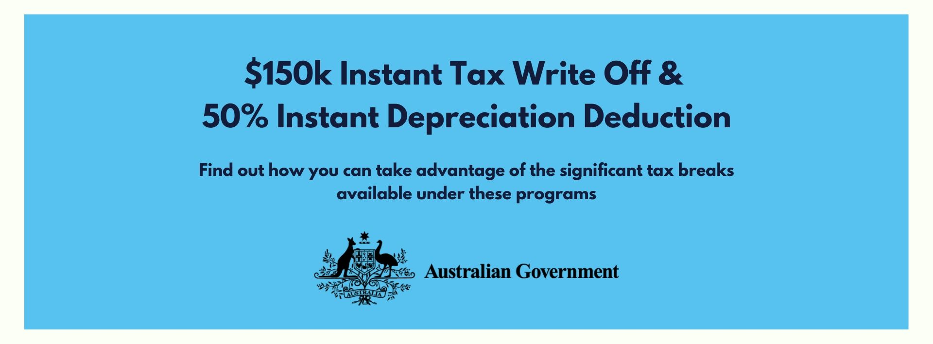 $150k Instant Tax Write Off & 50% Instant Depreciation Deduction